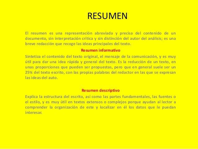 RESUMEN El resumen es una representación abreviada y precisa del contenido de un documento, sin interpretación crítica y s...