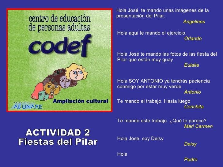 Hola José, te mando unas imágenes de la presentación del Pilar. Angelines Hola aquí te mando el ejercicio. Orlando Hola Jo...