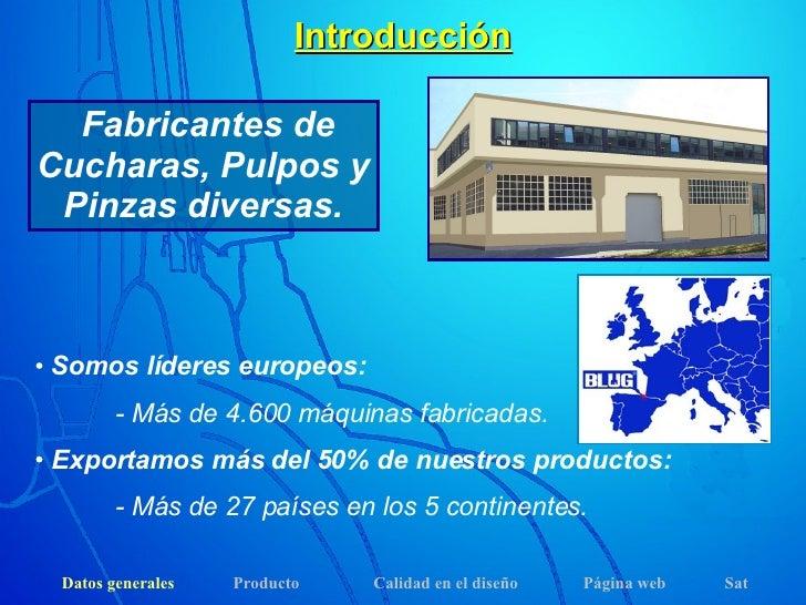 Introducción Fabricantes de Cucharas, Pulpos y Pinzas diversas. <ul><li>Somos líderes europeos: </li></ul><ul><li>- Más de...