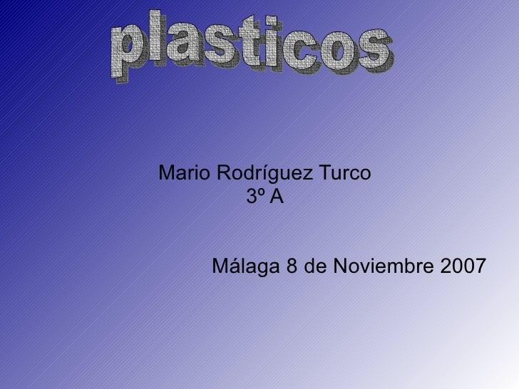 <ul><ul><li>Mario Rodríguez Turco </li></ul></ul><ul><ul><li>3º A </li></ul></ul><ul><ul><li>Málaga 8 de Noviembre 2007  <...