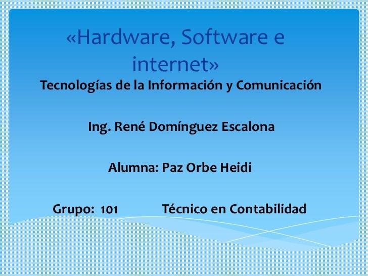 «Hardware, Software e          internet»Tecnologías de la Información y Comunicación       Ing. René Domínguez Escalona   ...