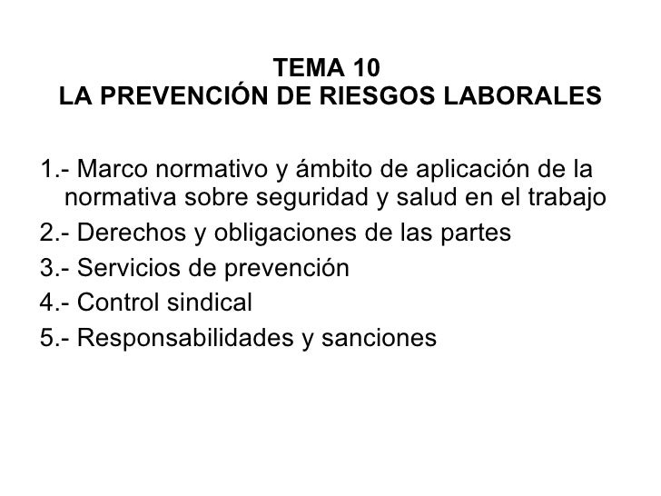 TEMA 10  LA PREVENCIÓN DE RIESGOS LABORALES <ul><li>1.- Marco normativo y ámbito de aplicación de la normativa sobre segur...