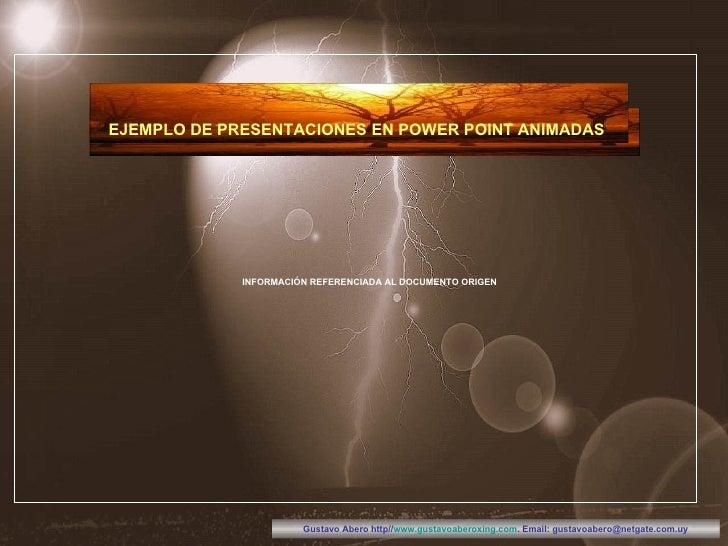 INFORMACIÓN REFERENCIADA AL DOCUMENTO ORIGEN EJEMPLO DE PRESENTACIONES EN POWER POINT ANIMADAS