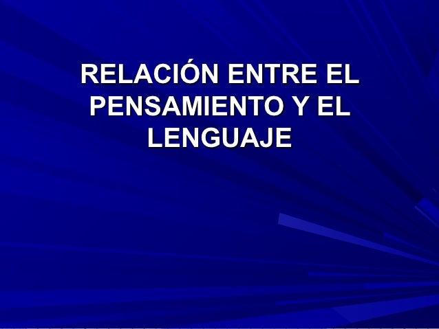 RELACIÓN ENTRE ELPENSAMIENTO Y EL    LENGUAJE