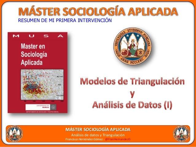 RESUMEN DE MI PRIMERA INTERVENCIÓN                 MÁSTER SOCIOLOGÍA APLICADA                    Análisis de datos y Trian...