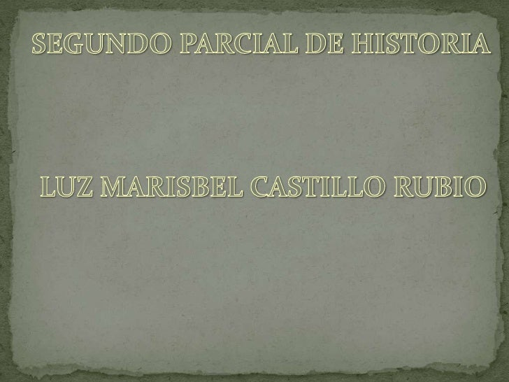 SEGUNDO PARCIAL DE HISTORIA<br />LUZ MARISBEL CASTILLO RUBIO<br />
