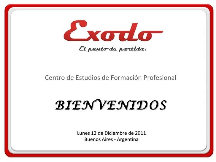 BIENVENIDOS Centro de Estudios de Formación Profesional Lunes 12 de Diciembre de 2011 Buenos Aires - Argentina E