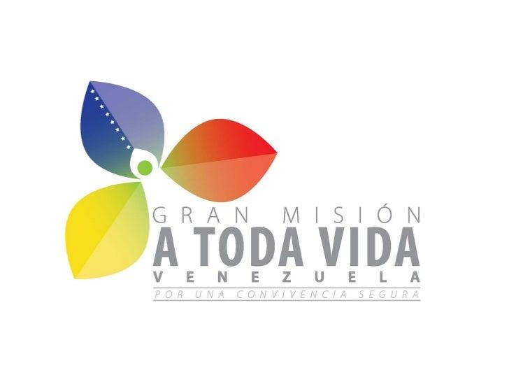"""La Gran Misión """"¡A TODA VIDA! Venezuela"""" es una PolíticaIntegral de Seguridad Pública, con alcance Nacional y especialaten..."""