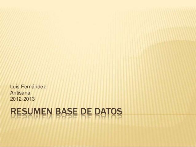 Luis FernándezAntisana2012-2013RESUMEN BASE DE DATOS