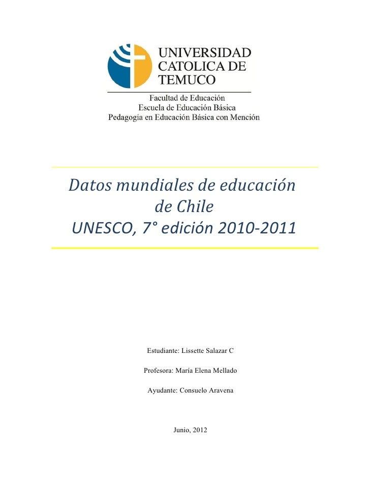 Datos mundiales de educación          de ChileUNESCO, 7° edición 2010-2011          Estudiante: Lissette Salazar C        ...