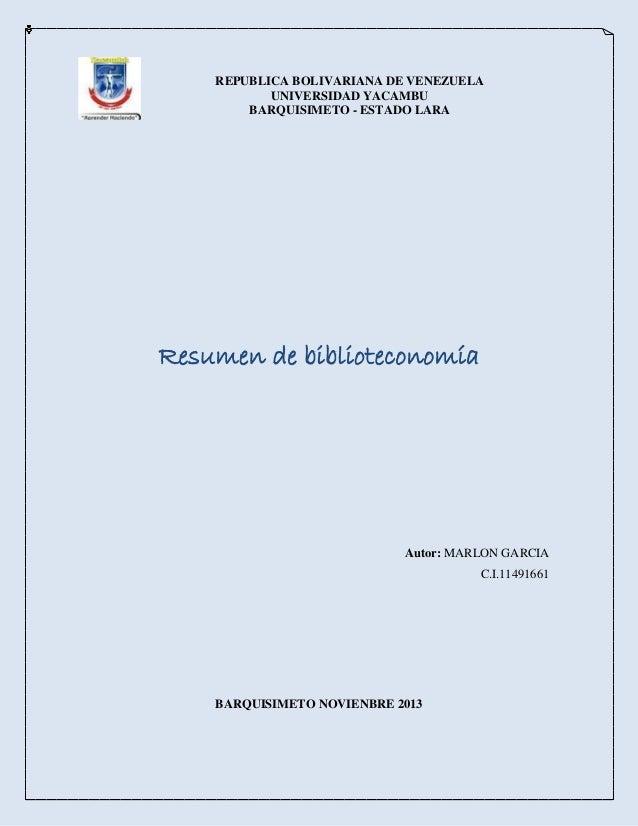 REPUBLICA BOLIVARIANA DE VENEZUELA UNIVERSIDAD YACAMBU BARQUISIMETO - ESTADO LARA  Resumen de biblioteconomía  Autor: MARL...