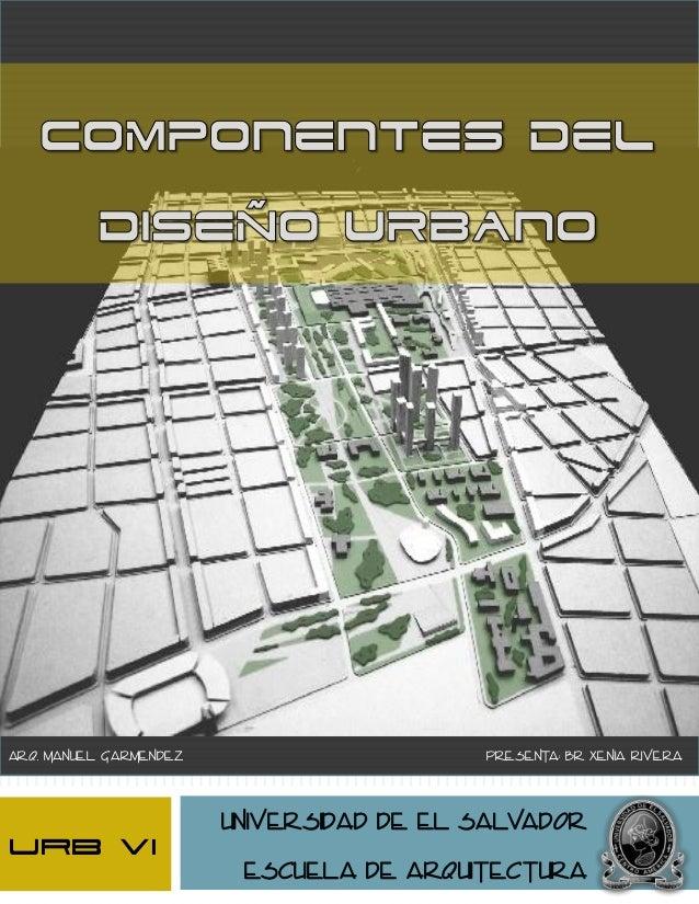 ARQ. MANUEL GARMENDEZ                     PRESENTA: BR XENIA RIVERA                        UNIVERSIDAD DE EL SALVADORUrb v...