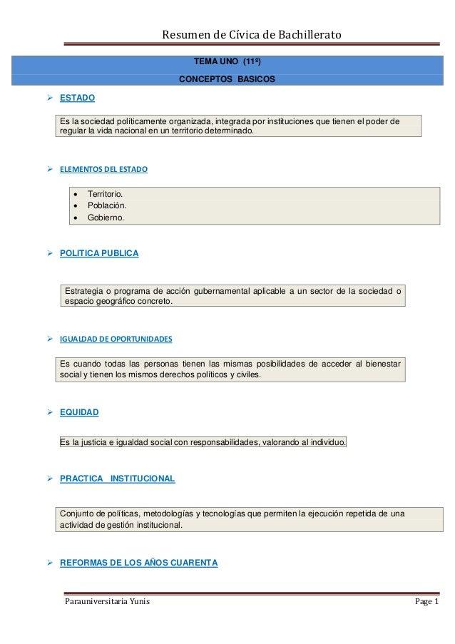 Resumen de Cívica de Bachillerato Parauniversitaria Yunis Page 1 TEMA UNO (11º) CONCEPTOS BASICOS  ESTADO Es la sociedad ...
