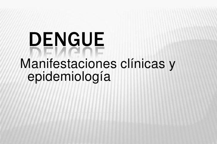 Dengue<br />Manifestaciones clínicas y epidemiología<br />