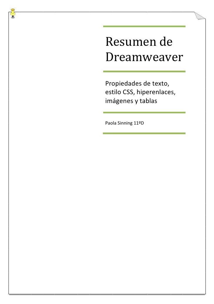 Resumen de DreamweaverPropiedades de texto, estilo CSS, hiperenlaces, imágenes y tablas Paola Sinning 11ºD<br />El inspect...