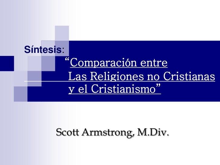 """Síntesis:            """"Comparación entre             Las Religiones no Cristianas             y el Cristianismo""""       Scot..."""