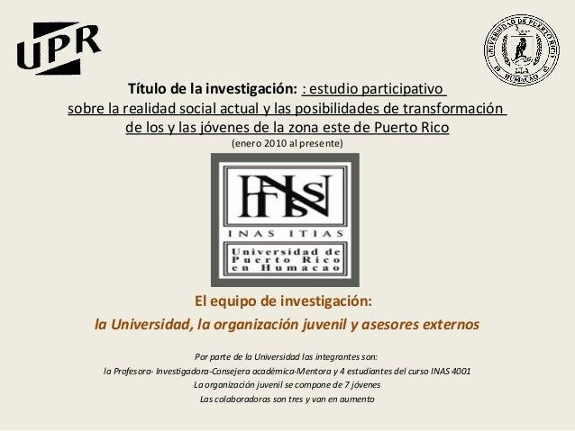 Título de la investigación: : estudio participativosobre la realidad social actual y las posibilidades de transformación  ...
