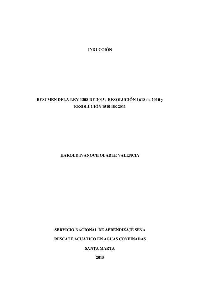 INDUCCIÓN  RESUMEN DELA LEY 1208 DE 2005, RESOLUCIÓN 1618 de 2010 y RESOLUCIÓN 1510 DE 2011  HAROLD IVANOCH OLARTE VALENCI...