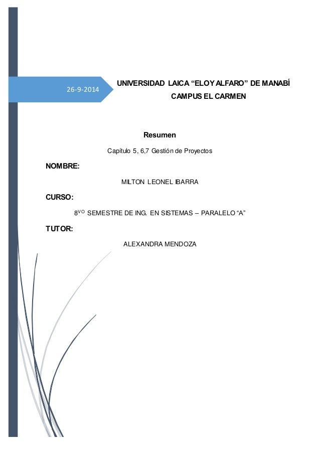 26-9-2014 PORTADA Resumen Capítulo 5, 6,7 Gestión de Proyectos NOMBRE: MILTON LEONEL IBARRA CURSO: 8VO SEMESTRE DE ING. EN...