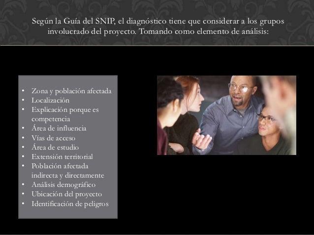 Según la Guía del SNIP, el diagnóstico tiene que considerar a los grupos       involucrado del proyecto. Tomando como elem...
