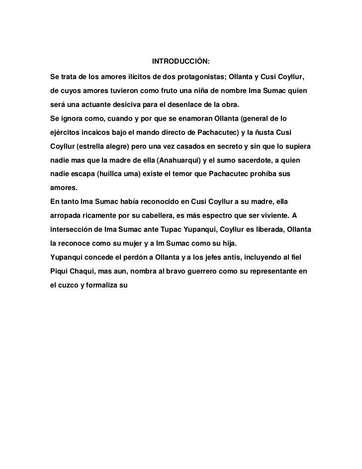 INTRODUCCIÓN:<br />Se trata de los amores ilícitos de dos protagonistas; Ollanta y Cusi Coyllur, de cuyos amores tuvieron ...