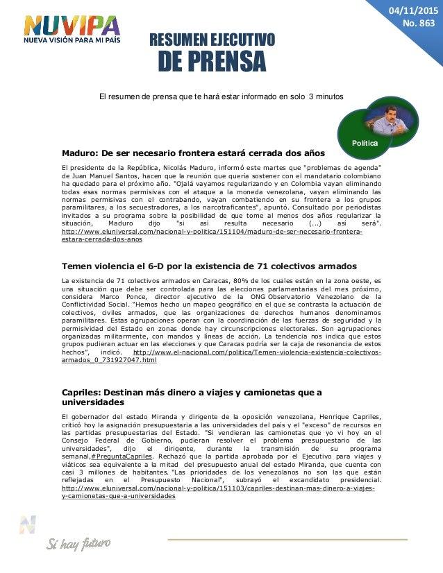 DE PRENSA RESUMEN EJECUTIVO 04/11/2015 No. 863 El resumen de prensa que te hará estar informado en solo 3 minutos Maduro: ...