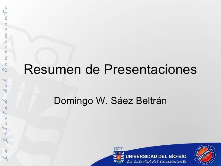 Resumen de Presentaciones Domingo W. Sáez Beltrán