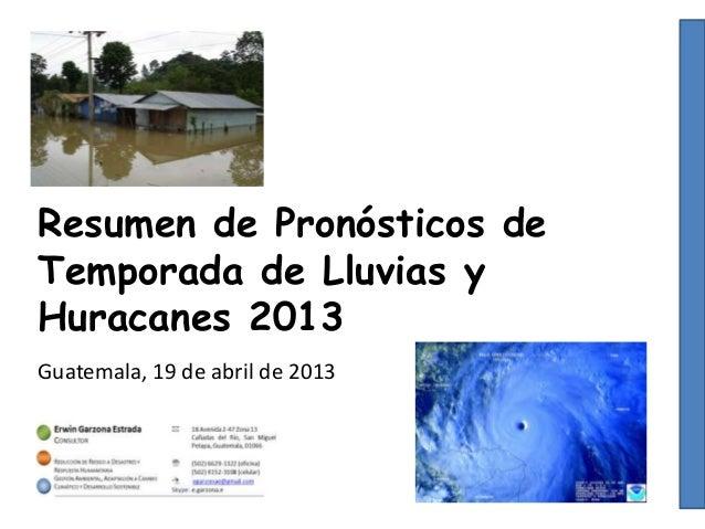Resumen de Pronósticos deTemporada de Lluvias yHuracanes 2013Guatemala, 19 de abril de 2013