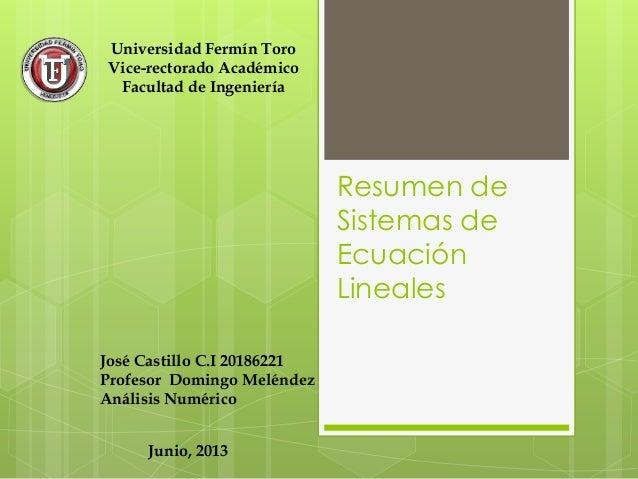 Resumen de Sistemas de Ecuación Lineales Universidad Fermín Toro Vice-rectorado Académico Facultad de Ingeniería José Cast...