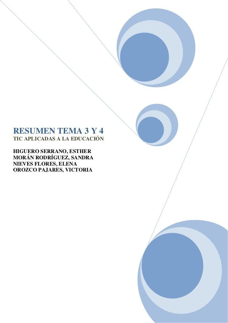 RESUMEN TEMA 3 Y 4TIC APLICADAS A LA EDUCACIÓNHIGUERO SERRANO, ESTHERMORÁN RODRÍGUEZ, SANDRANIEVES FLORES, ELENAOROZCO PAJ...