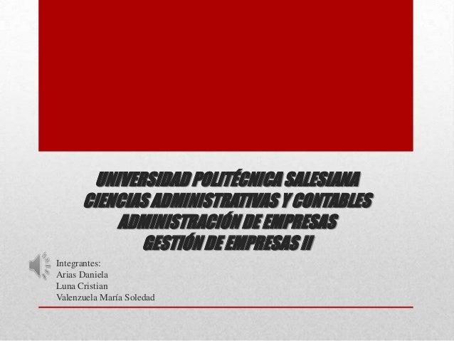 UNIVERSIDAD POLITÉCNICA SALESIANA CIENCIAS ADMINISTRATIVAS Y CONTABLES ADMINISTRACIÓN DE EMPRESAS GESTIÓN DE EMPRESAS II I...