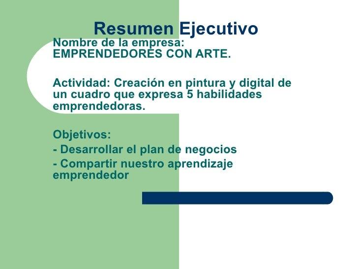 Resumen EjecutivoNombre de la empresa:EMPRENDEDORES CON ARTE.Actividad: Creación en pintura y digital deun cuadro que expr...