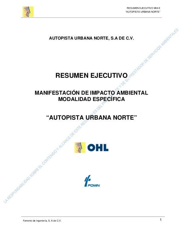 """RESUMEN EJECUTIVO MIA-E """"AUTOPISTA URBANA NORTE"""" Fomento de Ingeniería, S. A de C.V. 1 AUTOPISTA URBANA NORTE, S.A DE C.V...."""