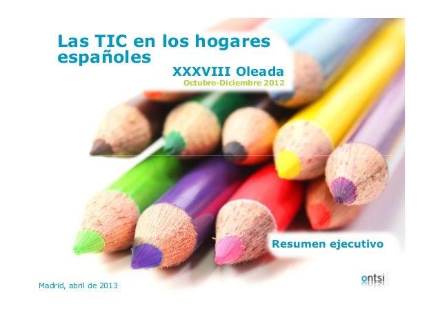 Las TIC en los hogares españolesMadrid, abril de 2013 Las TIC en los hogares españoles XXXVIII Oleada Octubre-Diciembre 20...