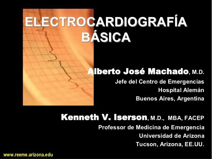 ELECTROCARDIOGRAFÍA              BÁSICA                              Alberto José Machado,M.D.                        ...