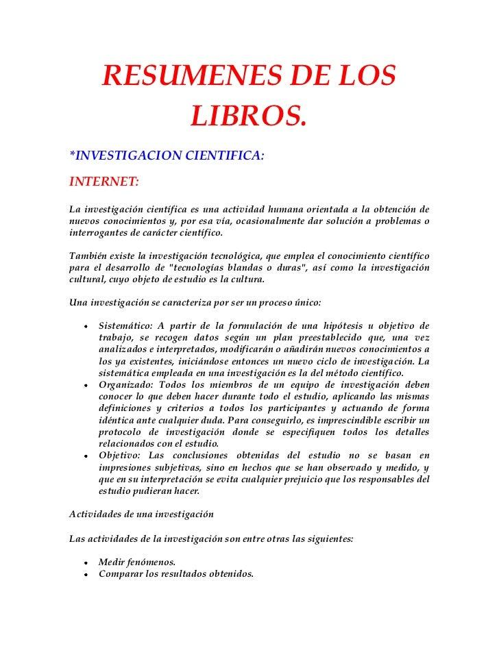 RESUMENES DE LOS           LIBROS.*INVESTIGACION CIENTIFICA:INTERNET:La investigación científica es una actividad humana o...
