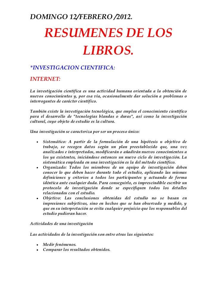 DOMINGO 12/FEBRERO /2012.       RESUMENES DE LOS           LIBROS.*INVESTIGACION CIENTIFICA:INTERNET:La investigación cien...