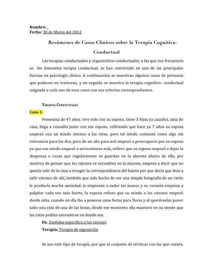 Nombre: .Fecha: 30 de Marzo del 2012          Resúmenes de Casos Clínicos sobre la Terapia Cognitiva-                     ...