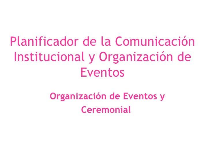 Planificador de la Comunicación Institucional y Organización de Eventos Organización de Eventos y Ceremonial