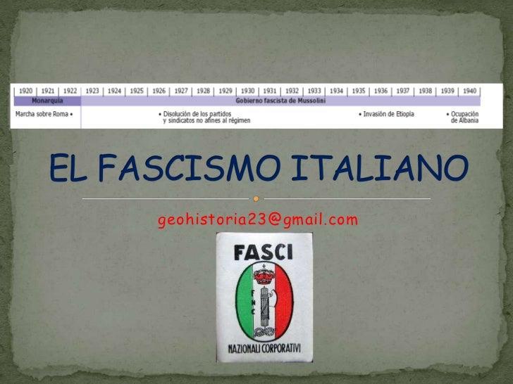 geohistoria23@gmail.com<br />EL FASCISMO ITALIANO<br />