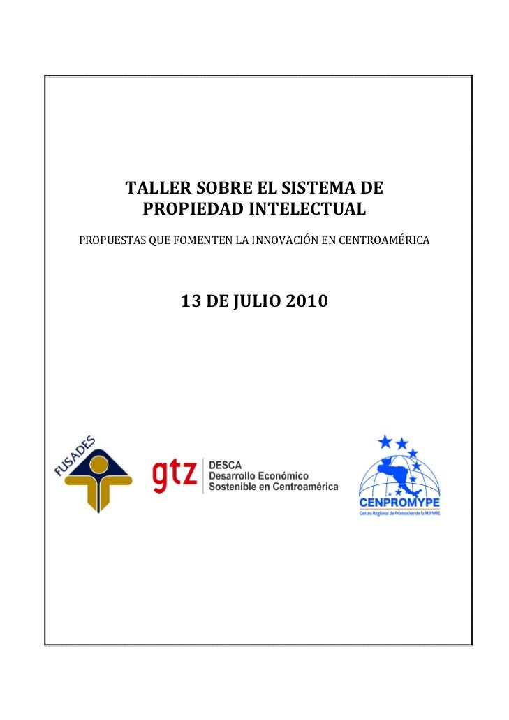 TALLER SOBRE EL SISTEMA DE        PROPIEDAD INTELECTUALPROPUESTAS QUE FOMENTEN LA INNOVACIÓN EN CENTROAMÉRICA             ...