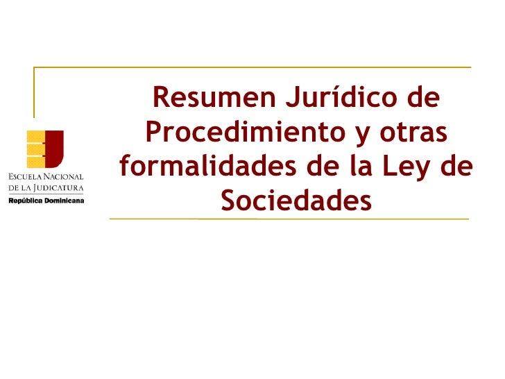Resumen Jurídico de  Procedimiento y otrasformalidades de la Ley de       Sociedades