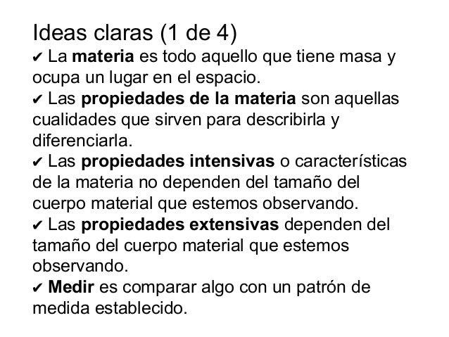 Ideas claras (1 de 4)✔ La materia es todo aquello que tiene masa yocupa un lugar en el espacio.✔ Las propiedades de la mat...