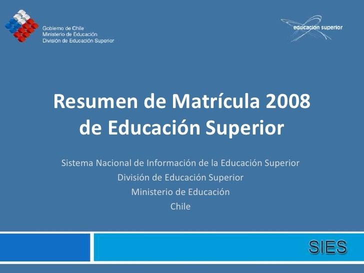 Resumen de Matrícula 2008   de Educación Superior Sistema Nacional de Información de la Educación Superior              Di...