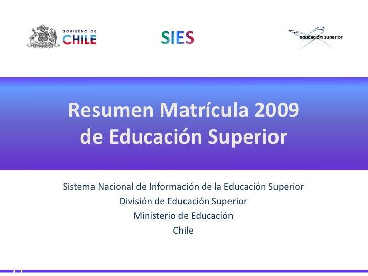 Resumen Matrícula 2009   de Educación Superior  Sistema Nacional de Información de la Educación Superior              Divi...