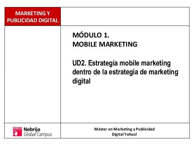 MÓDULO 1. MOBILE MARKETING UD2. Estrategia mobile marketing dentro de la estrategia de marketing digital Máster en Marketi...