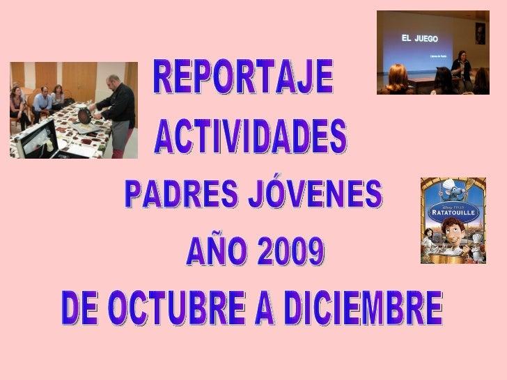REPORTAJE  ACTIVIDADES PADRES JÓVENES DE OCTUBRE A DICIEMBRE AÑO 2009