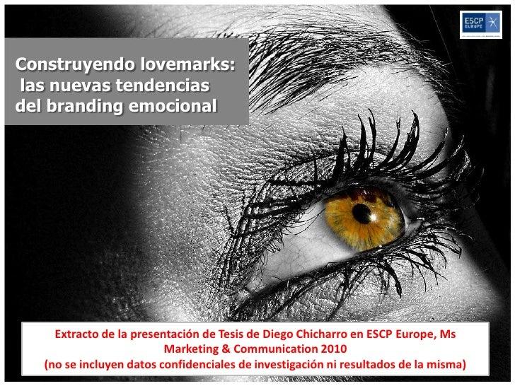 Construyendo lovemarks:las nuevas tendenciasdel branding emocional     Extracto de la presentación de Tesis de Diego Chich...