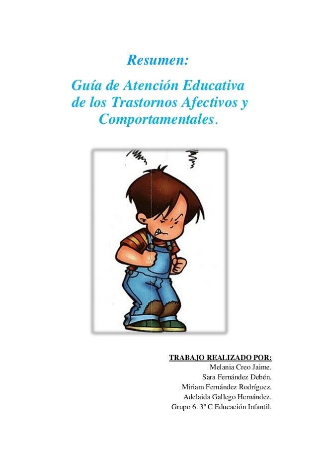 Resumen:Guía de Atención Educativade los Trastornos Afectivos y     Comportamentales.               TRABAJO REALIZADO POR:...