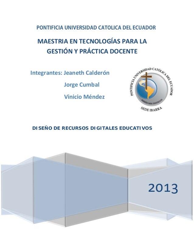 PONTIFICIA UNIVERSIDAD CATOLICA DEL ECUADOR MAESTRIAENTECNOLOGÍASPARALA GESTIÓNYPRÁCTICADOCENTE  Integrantes:Je...